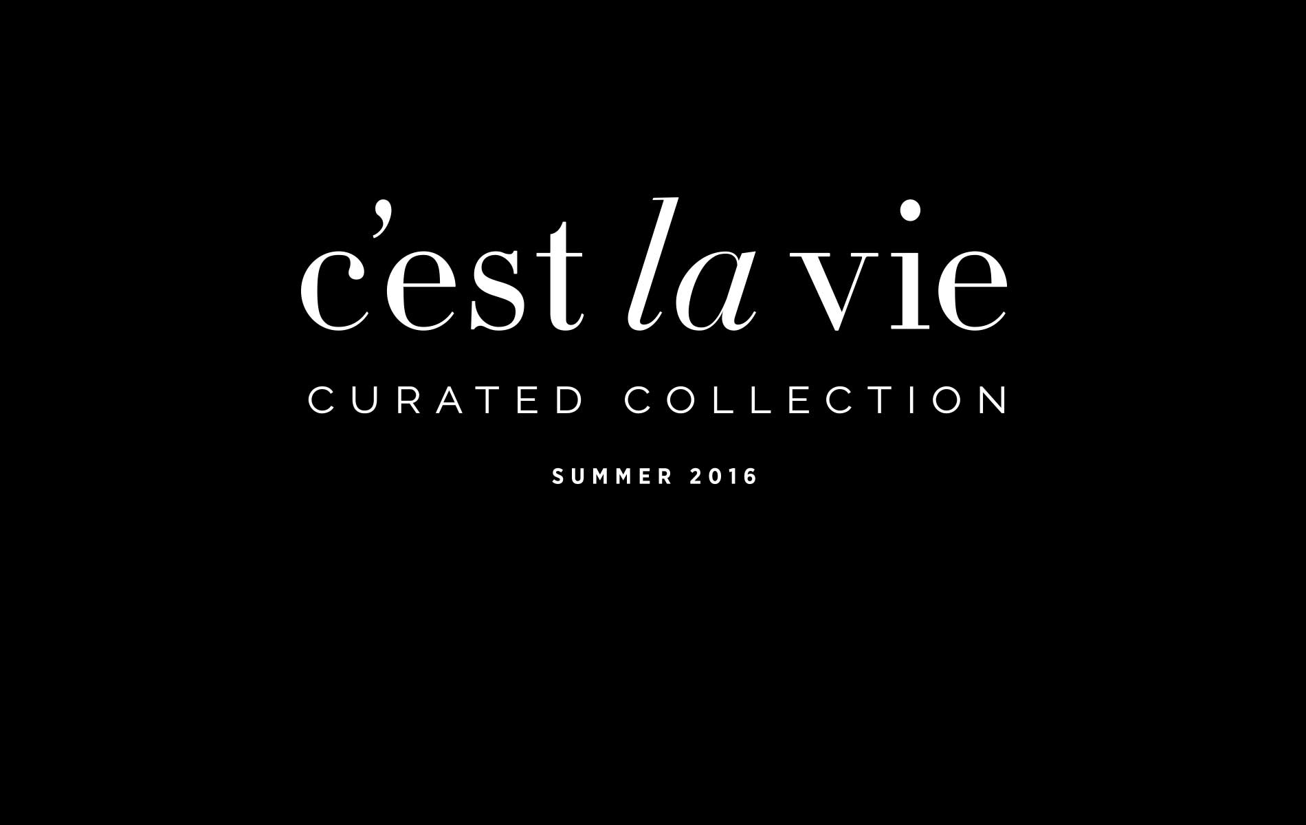 Cest La Vie Curated Collection Summer 2016
