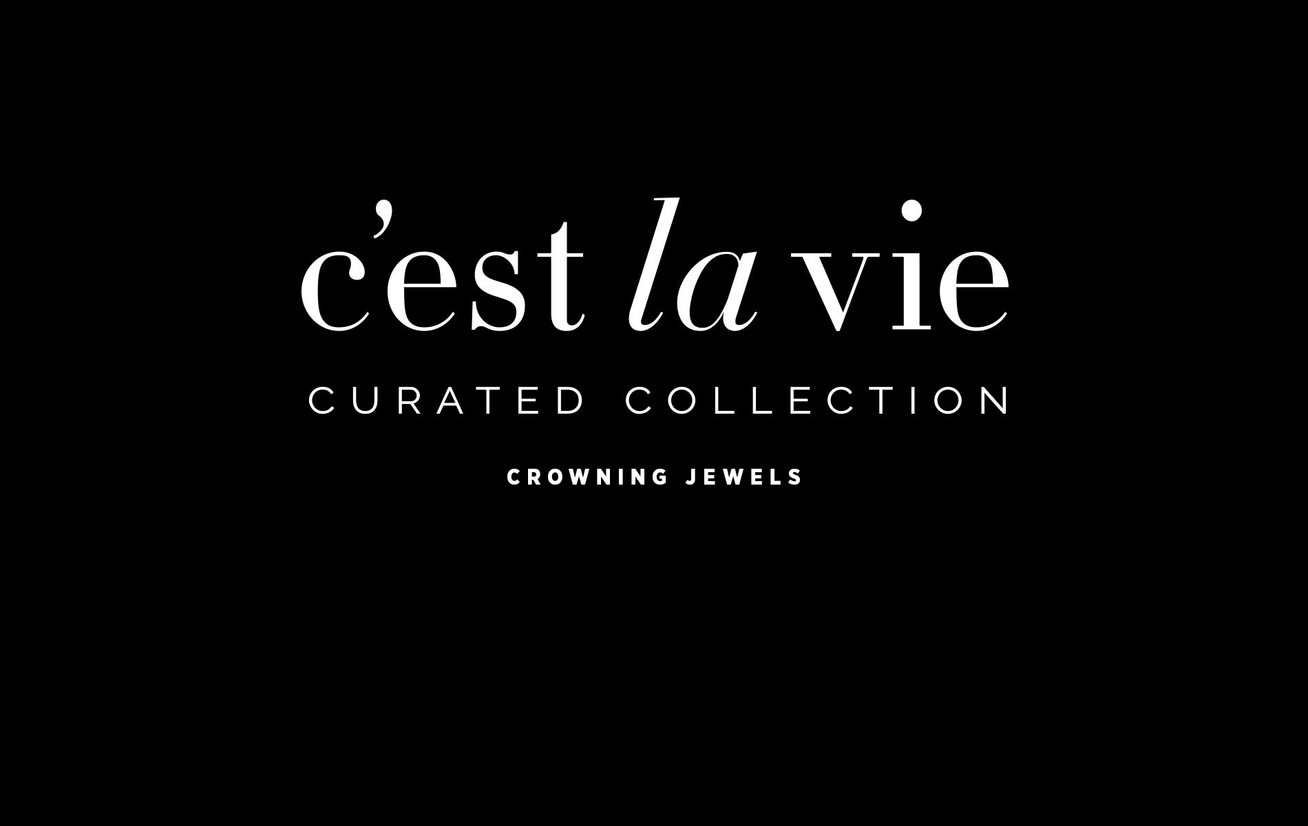 cest la vie, curated collection, crowning jewels