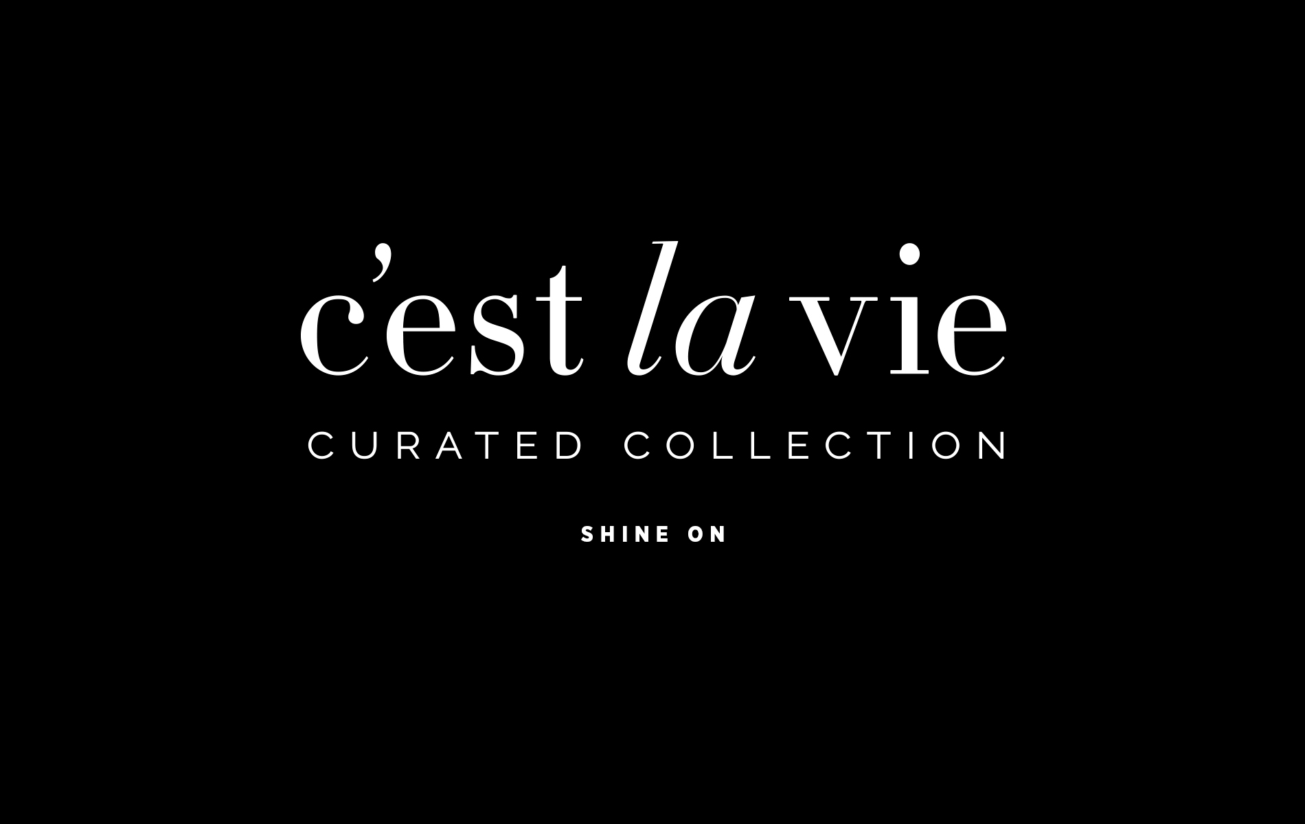 C'est la VIE, Curated Collection, Shine On