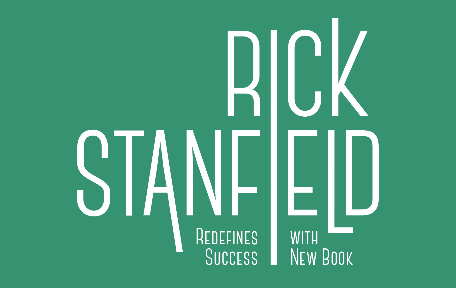 "Green background with white copy says, ""Rick Stanfield Redefines Success with New Book"""