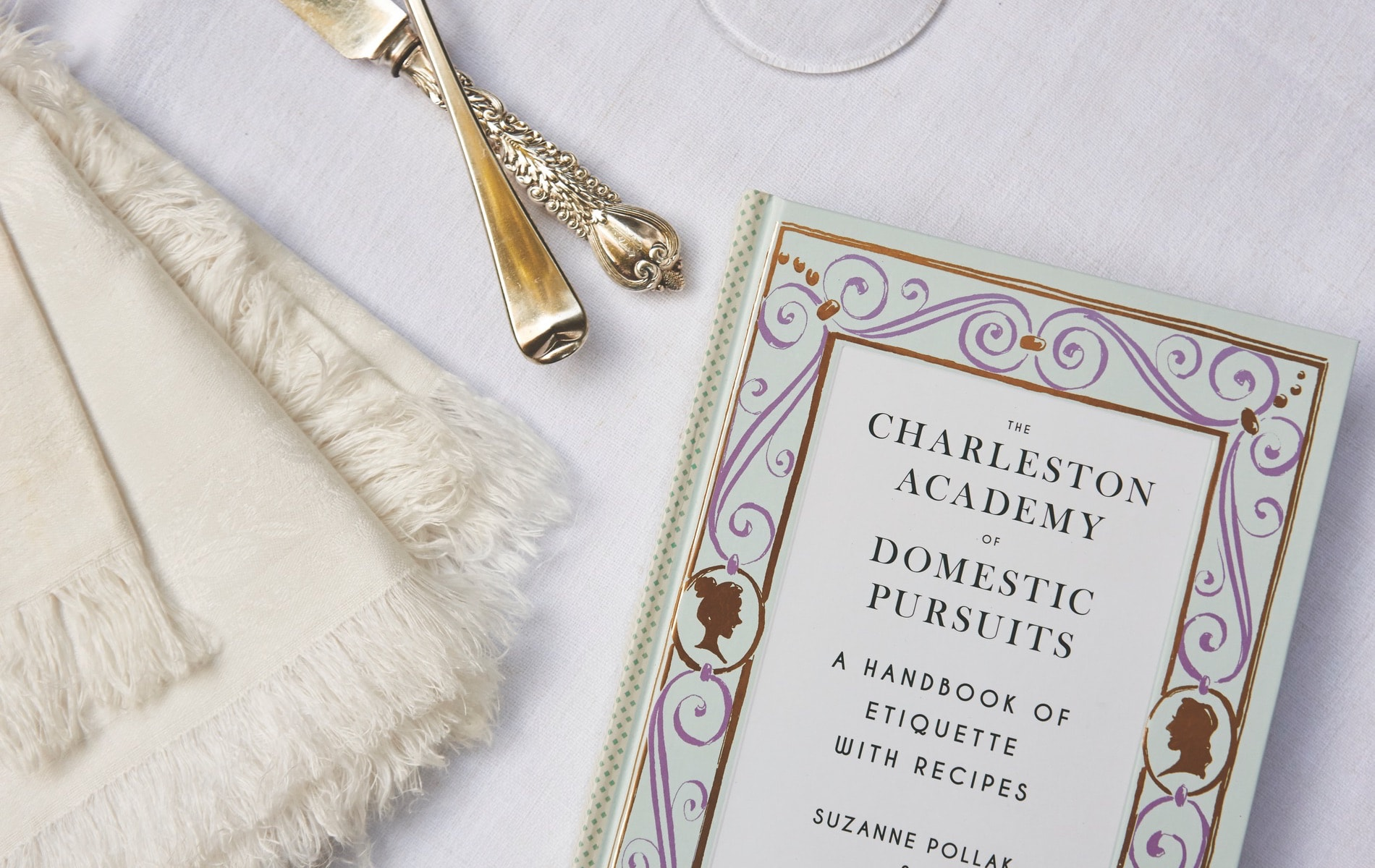 Suzanne Pollak Column VIE May 2019 Culinary Issue, The Charleston Academy of Domestic Pursuits: A Handbook of Etiquette with Recipes