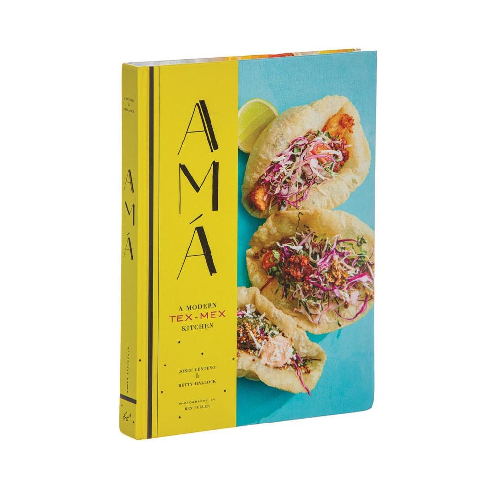 Vie Magazine, Top Cookbooks, Amá: A Modern Tex-Mex Kitchen, Amá, Amazon, Tex-Mex, Cookbook,Josef Centeno, Betty Hallock