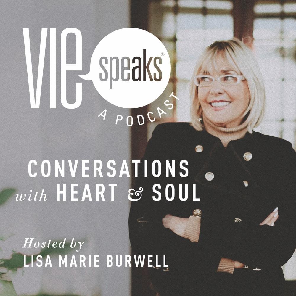 VIE Speaks: Conversations with Heart & Soul, Lisa Burwell, Lisa Marie Burwell, VIE Staff Podcast Recommendations, VIE Magazine Podcast Recommendations, Podcast Recommendations